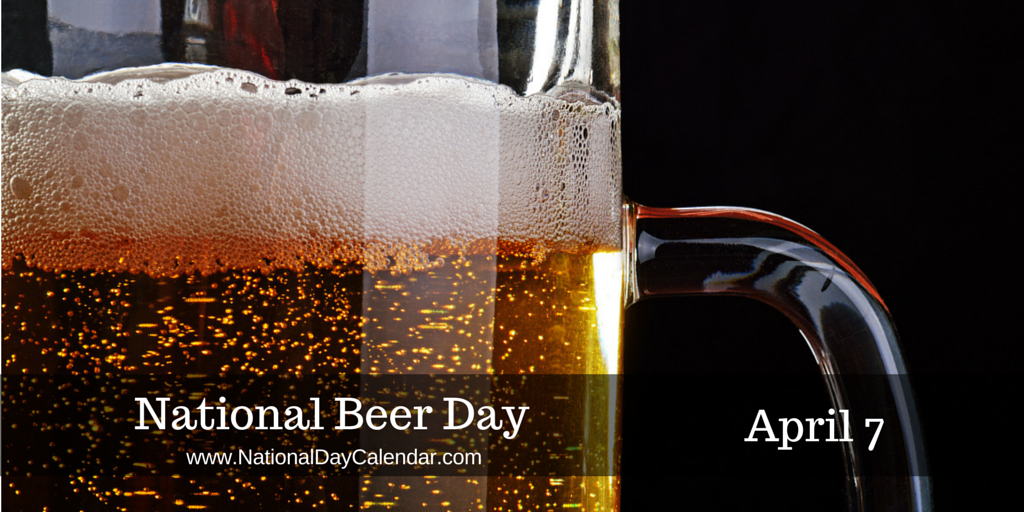 National Beer Day April 7 National Beer Day Is Observed Annually On April 7th Celebrate With A Pint Of Pale Ale Lager Stout Wheat Beer Or Pale Ale One Of The